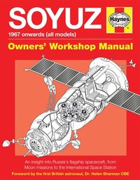 Soyuz Owners' Workshop Manual: 1967 Onwards (all Models) - An Insight Into Russia's Flagship…