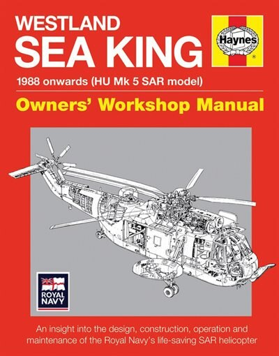 Westland Sea King Owners' Workshop Manual: 1988 onwards (HU Mk.5 SAR model) - An insight into the design, construction, operation and maintena by Lee Howard