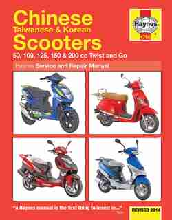 Chinese Taiwanese & Korean Scooters Revised 2014: 50, 100, 125, 150 & 200 Cc Twist And Go by Editors Of Haynes Manuals