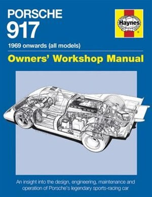 Porsche 917 Owners' Workshop Manual 1969 Onwards (all Models): An Insight Into The Design, Engineering, Maintenance And Operation Of Porsche's Legendary Sports-ra by Ian Wagstaff