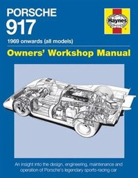 Porsche 917 Owners' Workshop Manual 1969 Onwards (all Models): An Insight Into The Design…