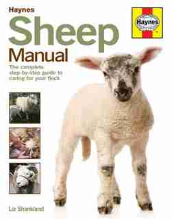 Sheep Manual: The Complete Step-by-step Guide To Caring For Your Flock by Liz Shankland