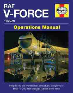 Raf V-force 1955-69: Insights Into The Organisation, Aircraft And Weaponry Of Britain's Cold War Strategic Nuclear Strik by Andrew Brookes