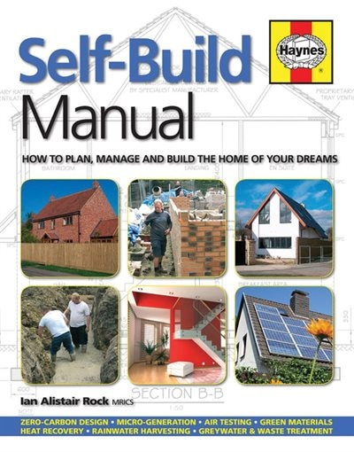 Self-build Manual: How To Plan, Manage And Build The Home Of Your Dreams by Ian Alistair Rock