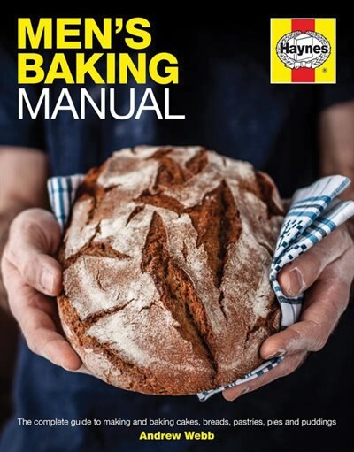 Men's Baking Manual: The Complete Guide To Making And Baking Cakes, Breads, Pastries, Pies And Puddings by Andrew Webb
