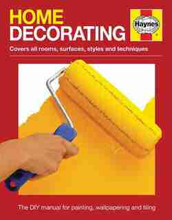 Home Decorating Manual: Covers All Rooms, Surfaces, Styles And Techniques - The Dyi Manual For Painting, Wallpapering And T by Julian Cassell