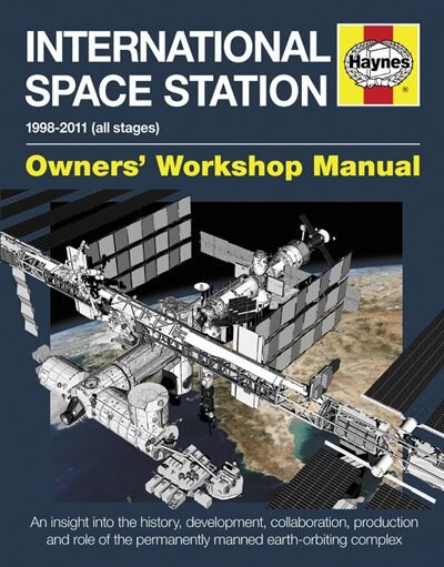 International Space Station: An Insight Into The History, Development, Collaboration, Production And Role Of The Permanently Man by David Baker