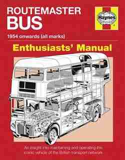 Routemaster Bus Manual - 1954 Onwards (all Marks): An Insight Into Maintaining And Operating The Iconic Vehicle Of The British Transport Network by Andrew Morgan