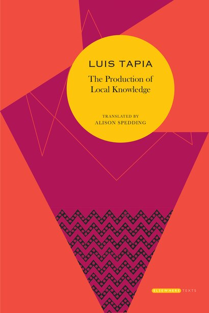 The Production Of Local Knowledge: History And Politics In The Work Of René Zavaleta Mercado by Luis Tapia