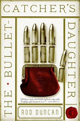 Book The Bullet-catcher's Daughter: The Fall Of The Gas-lit Empire, Book 1 by Rod Duncan