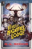 The Beast Of Nightfall Lodge: The Institute For Singular Antiquities Book Ii