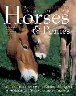 The Complete Illustrated Encyclopedia Of Horses & Ponies by Catherine Austen