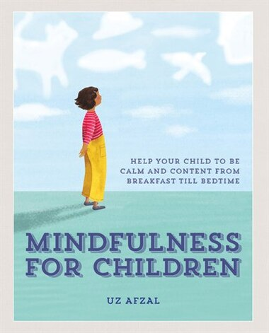Mindfulness for Children: Practising Mindfulness with your Child through the day by Uz Afal