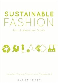 Sustainable Fashion: Past, Present and Future