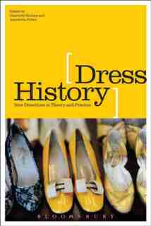 Dress History: New Directions in Theory and Practice by Charlotte Nicklas