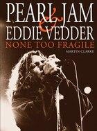Pearl Jam And Eddie Vedder: None Too Fragile