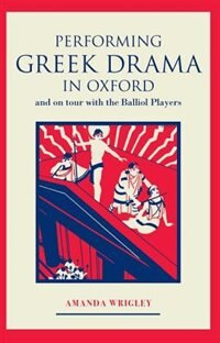 Performing Greek Drama in Oxford and on Tour with the Balliol Players
