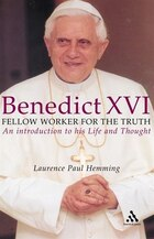 Benedict Xvi: Fellow Worker For The Truth: An Introduction To His Life And Thought