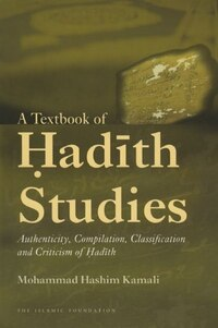 A Textbook of Hadith Studies: Authenticity, Compilation, Classification and Criticism Of Hadith