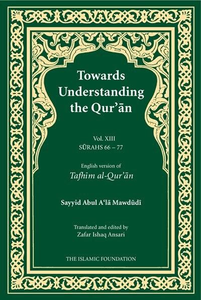 Towards Understanding The Qur'an (tafhim Al-qur'an) Volume 13: Surah 13 (al-tahrim) To Surah 77 (al-mursalat) by Sayyid Abul A'la Mawdudi
