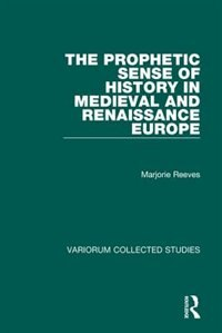 The Prophetic Sense Of History In Medieval And Renaissance Europe