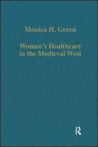 Women¿s Healthcare In The Medieval West: Texts And Contexts