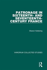 Patronage In Sixteenth- And Seventeenth-century France