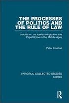 The Processes Of Politics And The Rule Of Law: Studies On The Iberian Kingdoms And Papal Rome In…