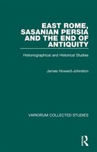 East Rome, Sasanian Persia And The End Of Antiquity: Historiographical And Historical Studies