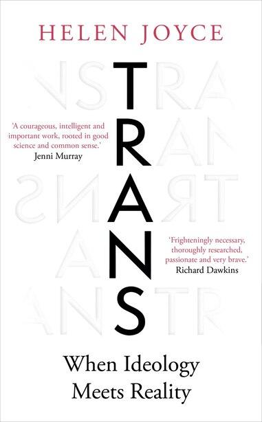 Trans: When Ideology Meets Reality by Helen Joyce