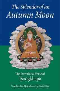 The Splendor of an Autumn Moon: The Devotional Verse of Tsongkhapa by Je Tsongkhapa