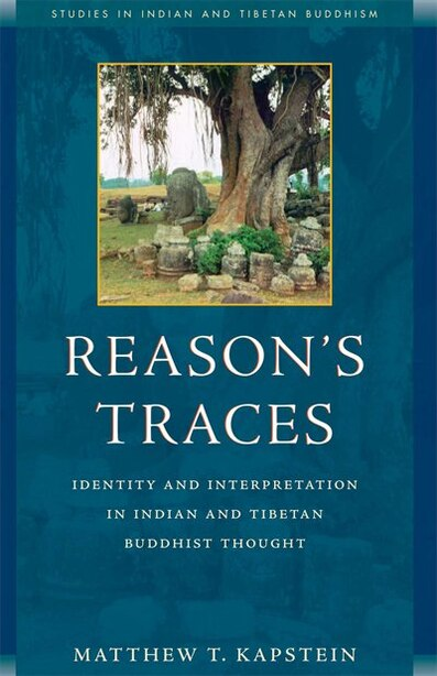 Reason's Traces: Identity and Interpretation in Indian and Tibetan Buddhist Thought by Matthew Kapstein