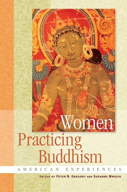Women Practicing Buddhism: American Experiences by Peter N. Gregory