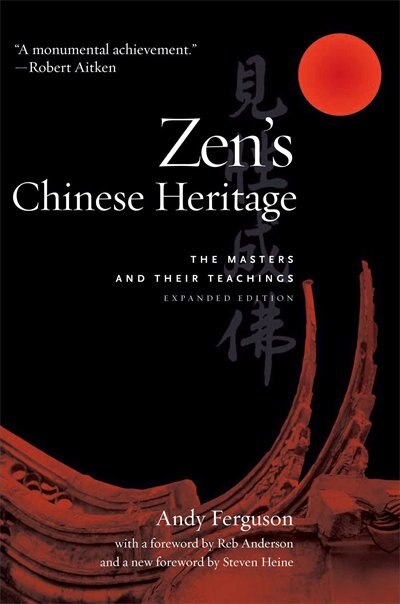 Zen's Chinese Heritage: The Masters and Their Teachings by Andy Ferguson