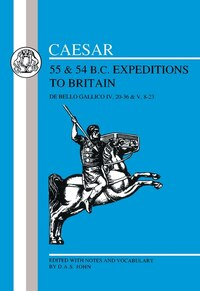 Caesar's Expeditions To Britain, 55 & 54 Bc: 55 and 54 B.C. Expeditions to Britain