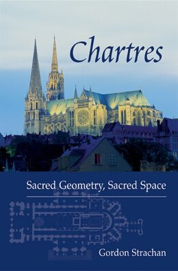 Book Chartres: Sacred Geometry, Sacred Space by Gordon Strachan