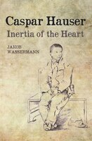 Caspar Hauser: Inertia Of The Heart