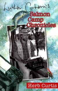 Luther Corhern's Salmon Camp Chronicles