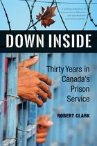 Book Down Inside: Thirty Years in Canadas Prison Service by Robert Clark