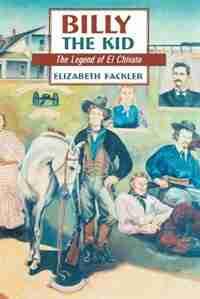 Billy the Kid: The Legend of El Chivato by Elizabeth Fackler