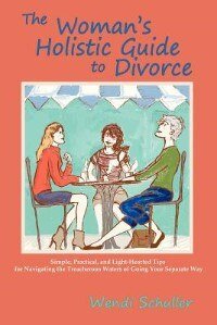 The Woman's Holistic Guide To Divorce by Wendi Schuller