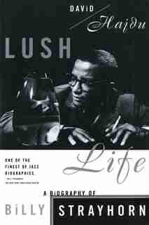 Lush Life: A Biography Of Billy Strayhorn by David Hajdu