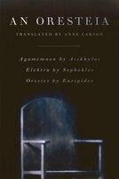 An Oresteia: Agamemnon By Aiskhylos; Elektra By Sophokles; Orestes By Euripides