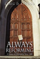 Always Reforming: A History of Christianity Since 1300