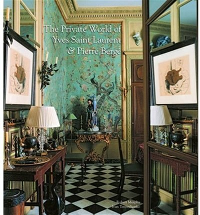 The Private World Of Yves Saint Laurent And Pierre Berg by Robert Murphy