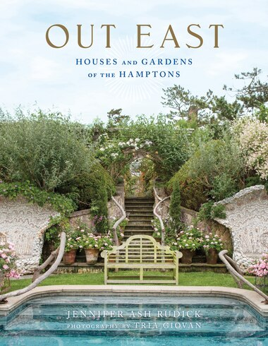 Out East: Houses And Gardens Of The Hamptons by Jennifer Ash Rudick