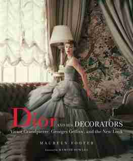 Dior And His Decorators: Victor Grandpierre, Georges Geffroy, And The New Look by Maureen Footer