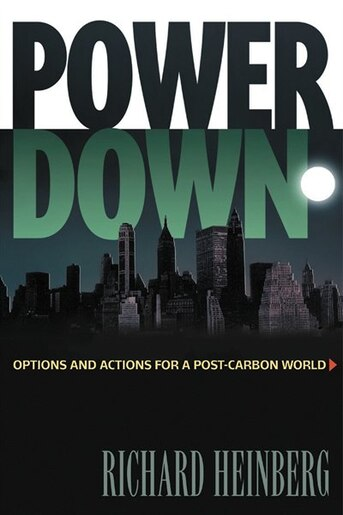 Powerdown: Options And Actions For A Post-carbon World by Richard Heinberg