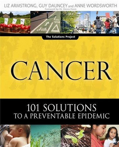Cancer: 101 Solutions To A Preventable Epidemic by Guy Dauncey