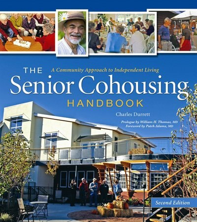 The Senior Cohousing Handbook - 2nd Edition: A Community Approach to Independent Living by Charles Durrett